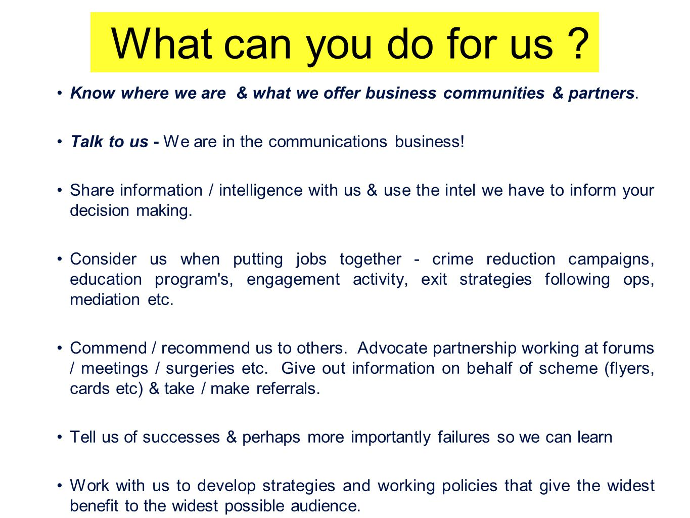 What can you do for us ? Know where we are & what we offer business communities & partners. Talk to us - We are in the communications business! Share