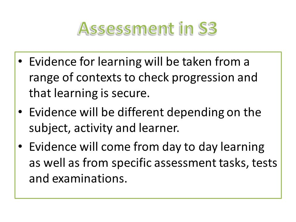 Evidence for learning will be taken from a range of contexts to check progression and that learning is secure.