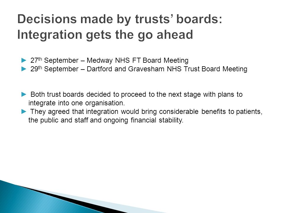 ► 27 th September – Medway NHS FT Board Meeting ► 29 th September – Dartford and Gravesham NHS Trust Board Meeting ► Both trust boards decided to proc