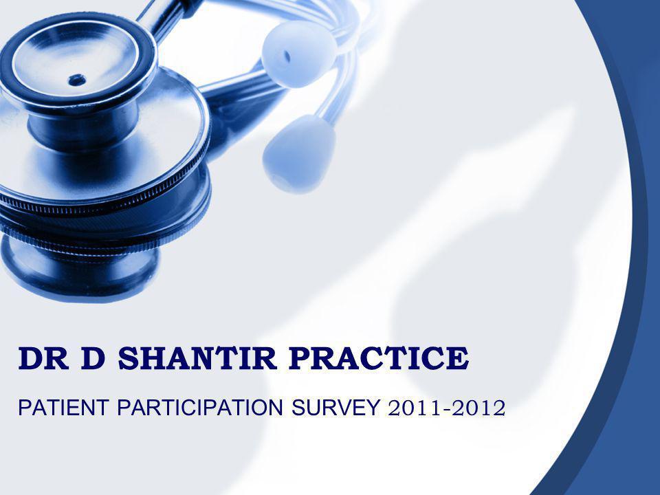 DR D SHANTIR PRACTICE PATIENT PARTICIPATION SURVEY 2011-2012