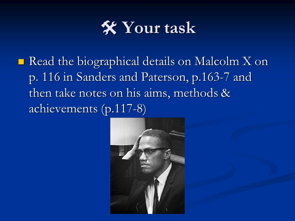  Your task Read the biographical details on Malcolm X on p.