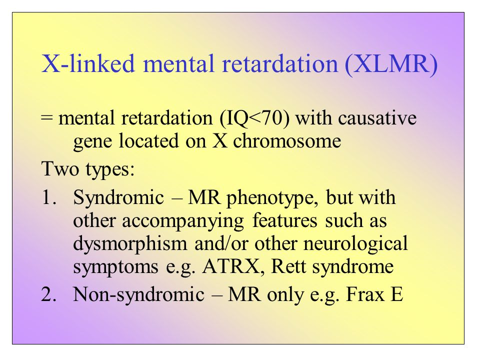 Excess of males in the population who are affected with mental retardation (male:female ratio of 1.3:1) Likely that genes on X chromosome have a role Many XLMR genes already identified using traditional techniques such as positional cloning, translocation breakpoint mapping, candidate gene analysis and cytogenetic studies But, likely to be more as many MR families with inheritance suggestive of an X-linked disorder with no mutations in known XLMR genes Identification of X-linked MR genes