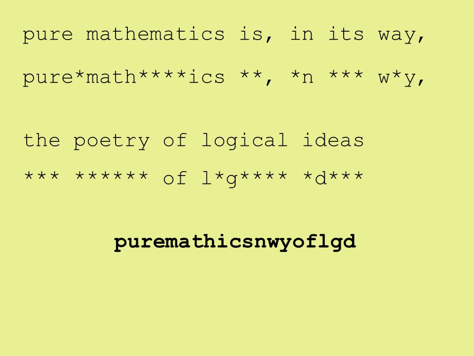 pure*math****ics **, *n *** w*y, *** ****** of l*g**** *d*** pure mathematics is, in its way, the poetry of logical ideas puremathicsnwyoflgd