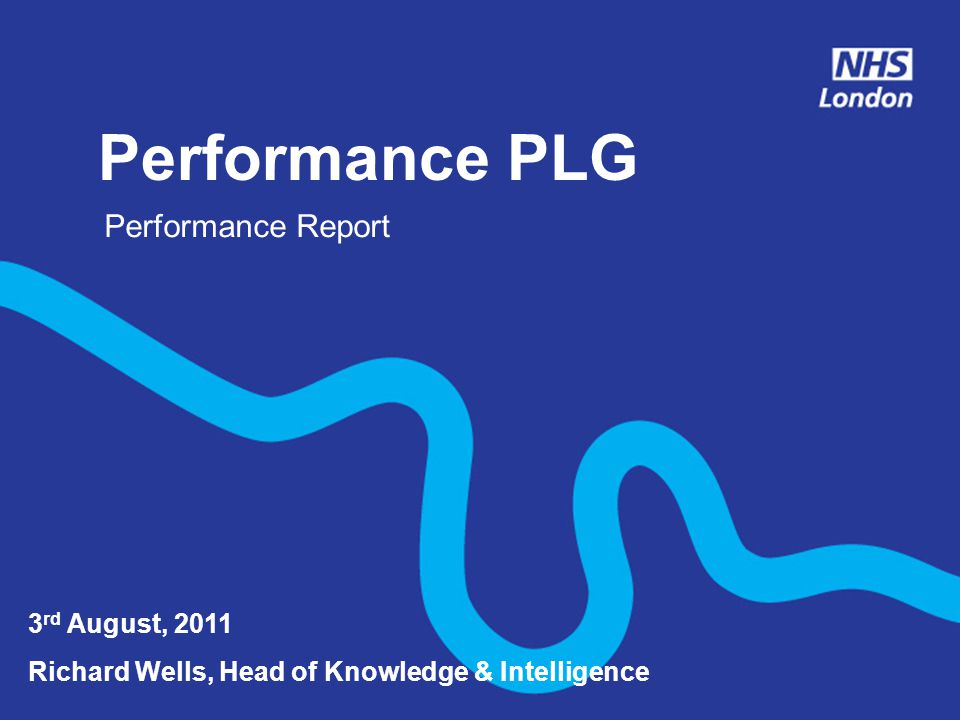 Performance PLG 3 rd August, 2011 Richard Wells, Head of Knowledge & Intelligence Performance Report