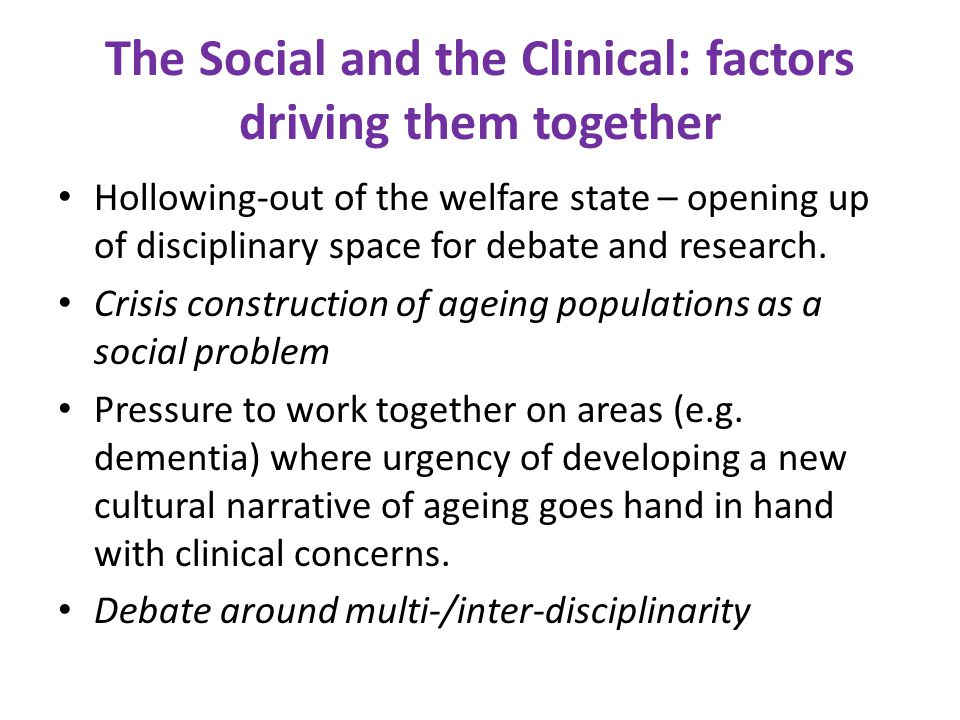 The Social and the Clinical: factors driving them together Hollowing-out of the welfare state – opening up of disciplinary space for debate and resear