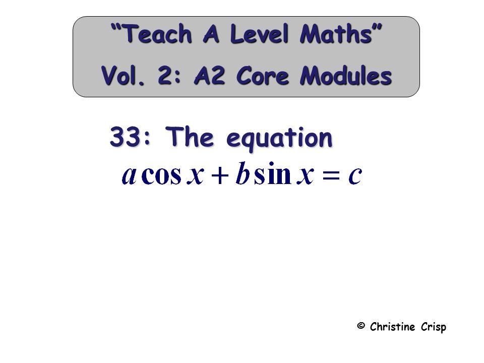 "33: The equation 33: The equation © Christine Crisp ""Teach A Level Maths"" Vol. 2: A2 Core Modules"