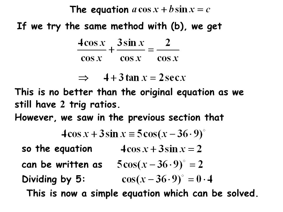 The equation If we try the same method with (b), we get This is no better than the original equation as we still have 2 trig ratios. so the equation c