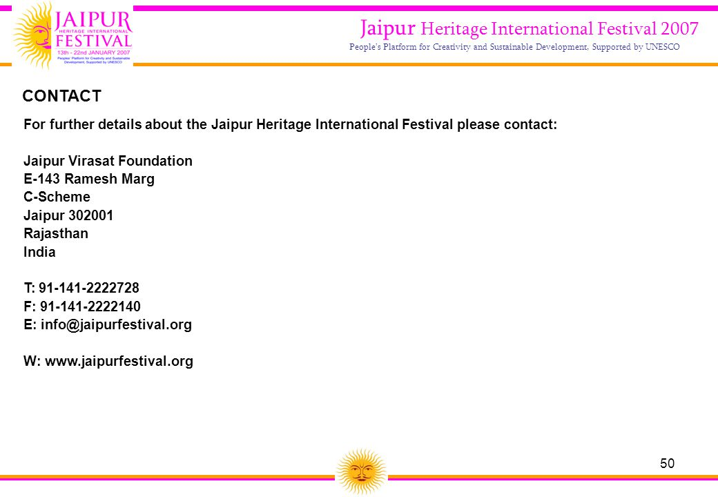 50 Jaipur Heritage International Festival 2007 People's Platform for Creativity and Sustainable Development, Supported by UNESCO CONTACT For further d