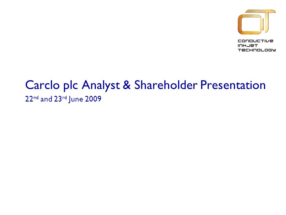 Carclo plc Analyst & Shareholder Presentation 22 nd and 23 rd June 2009
