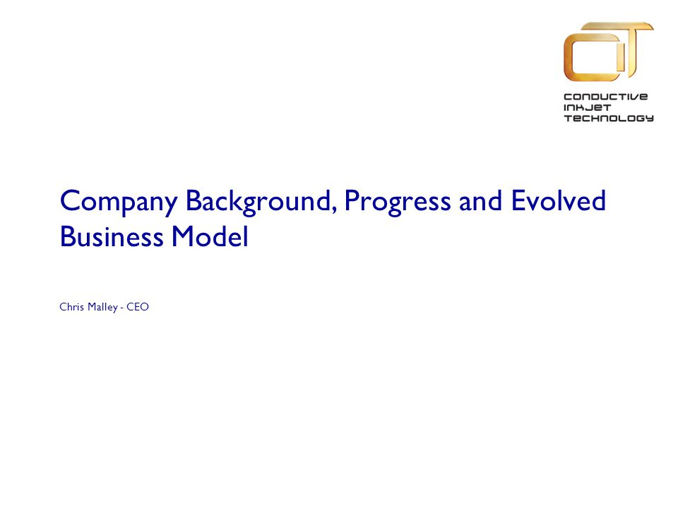 Contract Manufacturing strategy and Progress Chris Malley - CEO