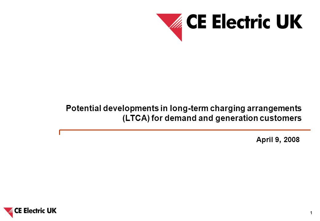 CE Electric UK – Potential developments in long-term charging arrangements and IDNO charging methodologies 1 April 9, 2008 Potential developments in long-term charging arrangements (LTCA) for demand and generation customers