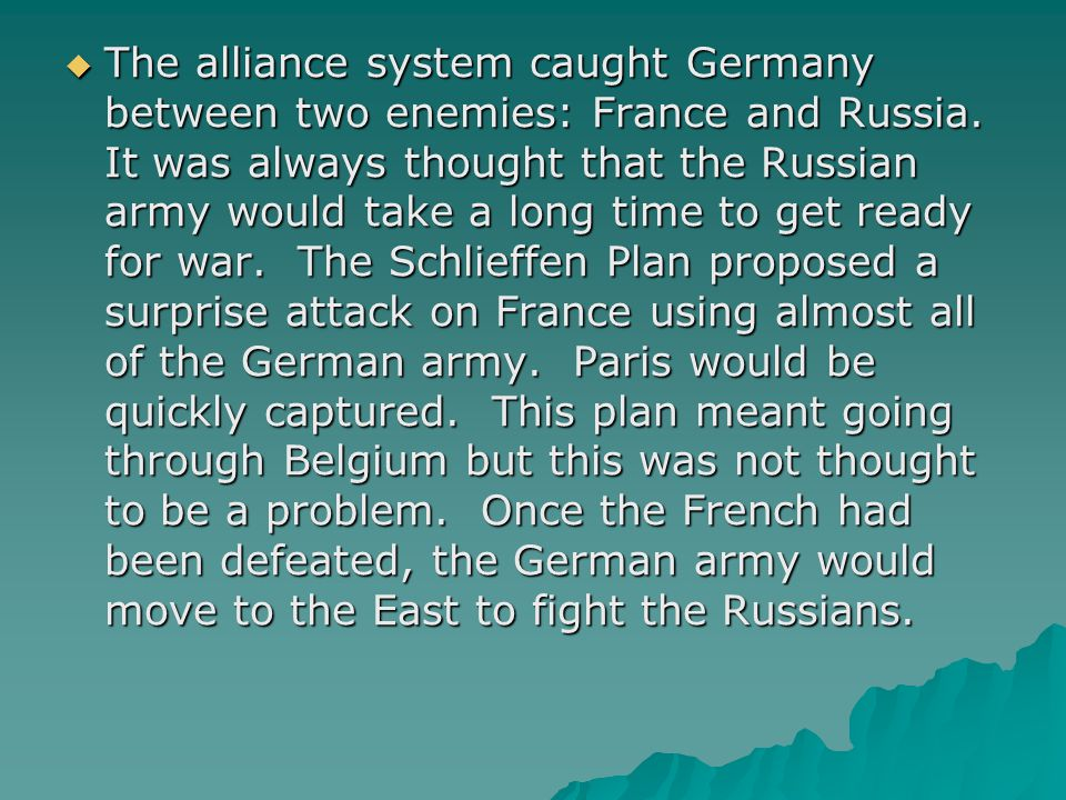  The alliance system caught Germany between two enemies: France and Russia.