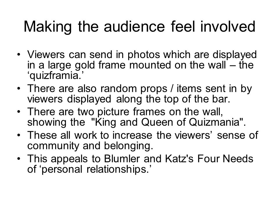 Making the audience feel involved Viewers can send in photos which are displayed in a large gold frame mounted on the wall – the 'quizframia.' There are also random props / items sent in by viewers displayed along the top of the bar.
