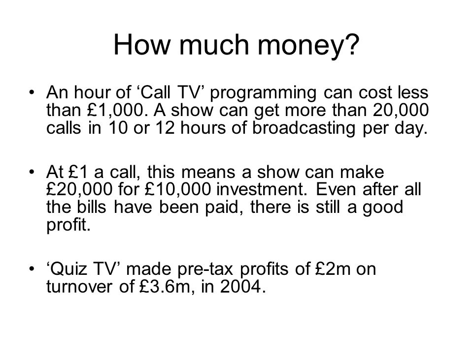 How much money. An hour of 'Call TV' programming can cost less than £1,000.
