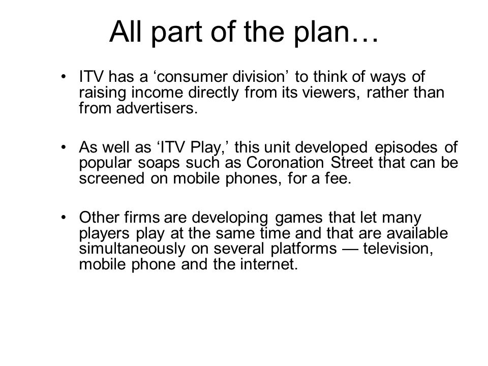 All part of the plan… ITV has a 'consumer division' to think of ways of raising income directly from its viewers, rather than from advertisers.