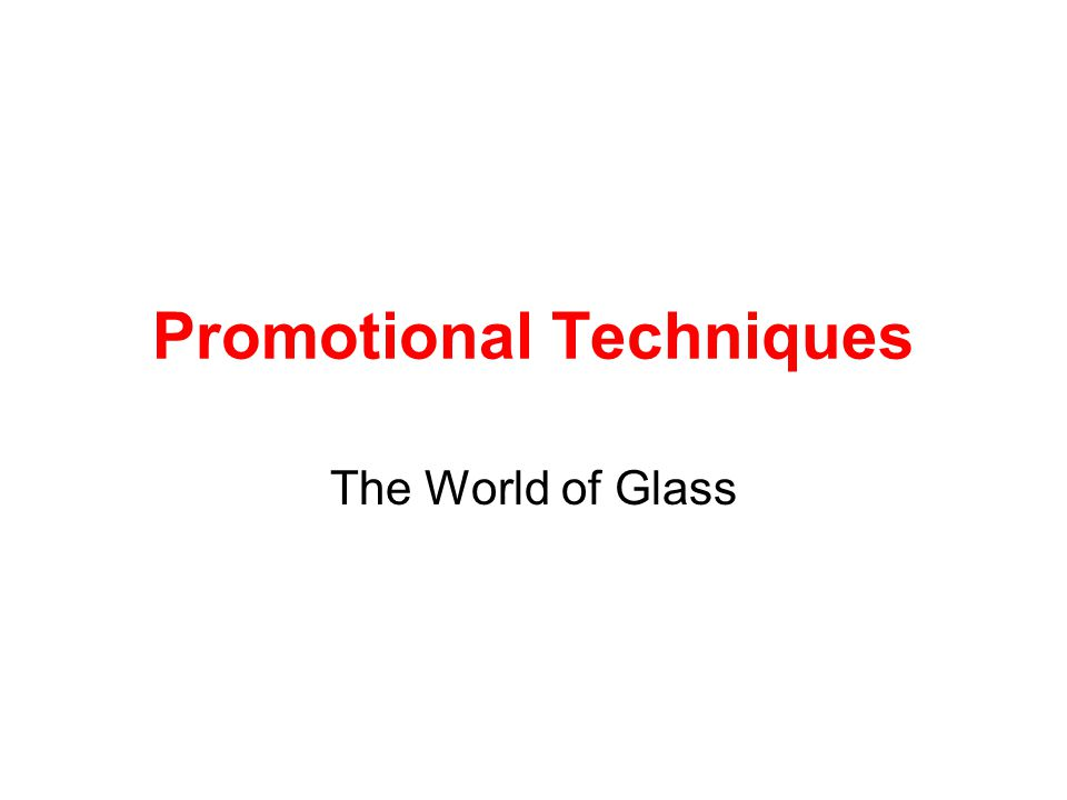 Promotional Techniques The World of Glass