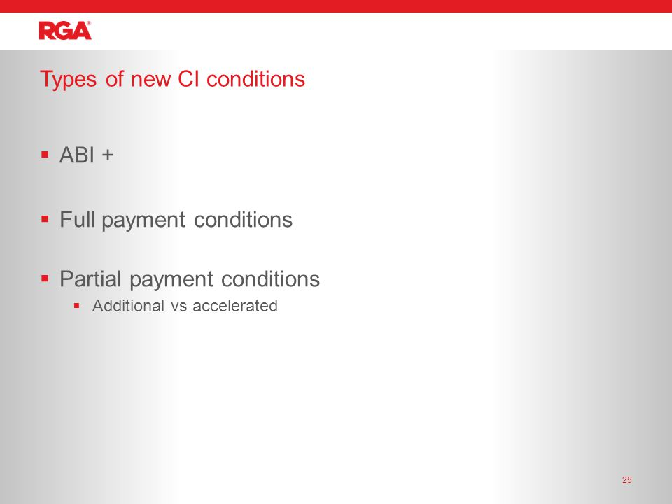 Types of new CI conditions  ABI +  Full payment conditions  Partial payment conditions  Additional vs accelerated 25