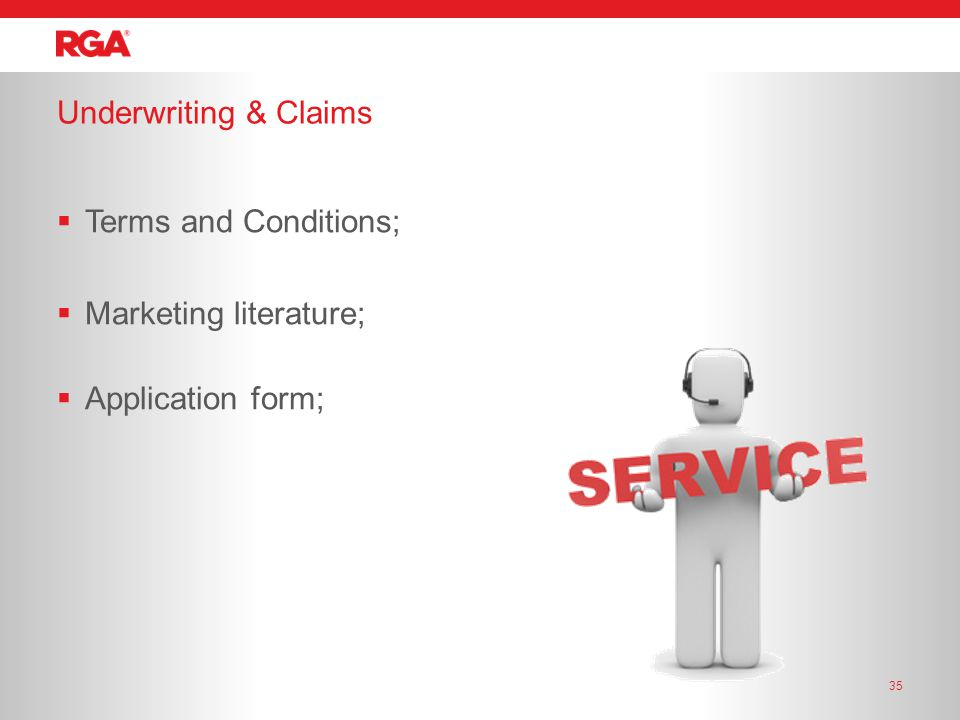 Underwriting & Claims 35  Terms and Conditions;  Marketing literature;  Application form;