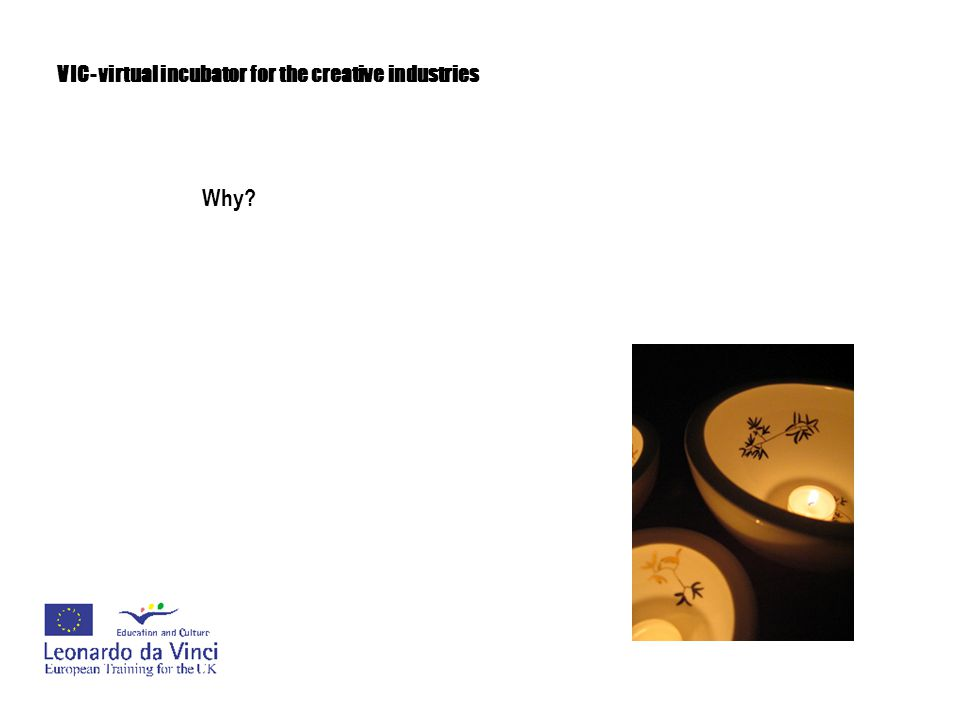 VIC- virtual incubator for the creative industries Why?