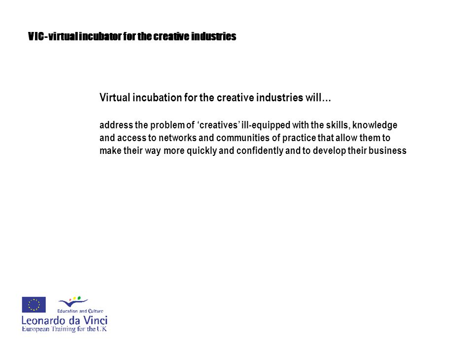 VIC- virtual incubator for the creative industries Virtual incubation for the creative industries will… develop gumption and an entrepreneurial mindset