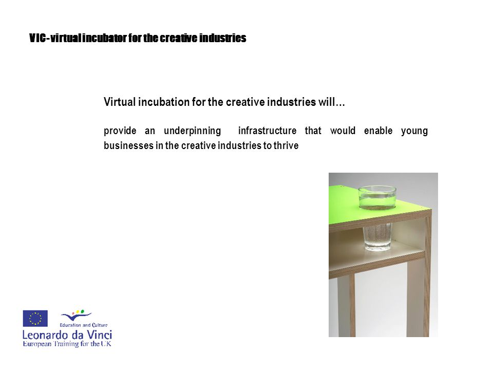 VIC- virtual incubator for the creative industries Addressing business development priorities:
