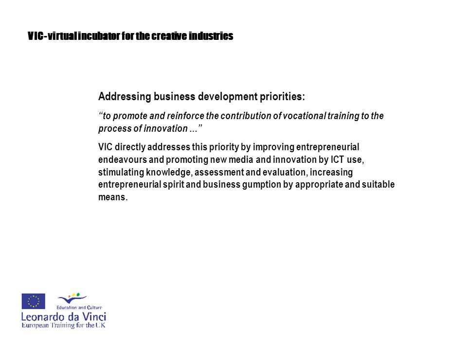 """VIC- virtual incubator for the creative industries Addressing business development priorities: """"to promote and reinforce the contribution of vocationa"""