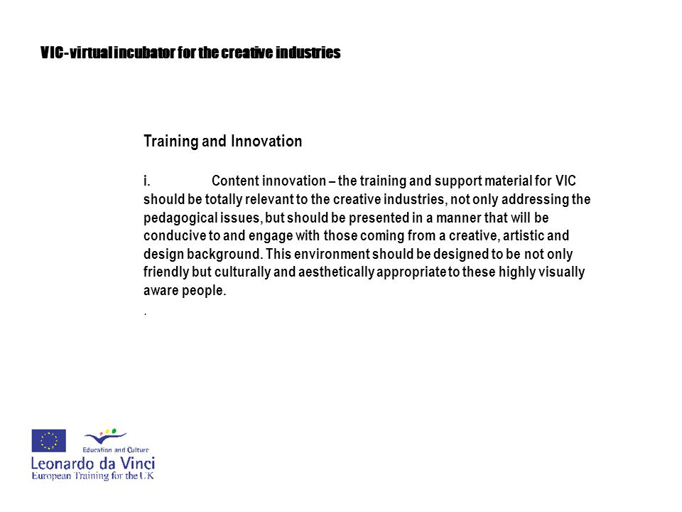 VIC- virtual incubator for the creative industries Training and Innovation i.Content innovation – the training and support material for VIC should be