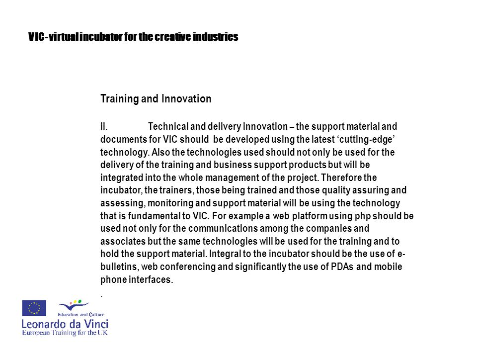 VIC- virtual incubator for the creative industries Training and Innovation iii.Training innovation – Original approaches to training could be based around:.