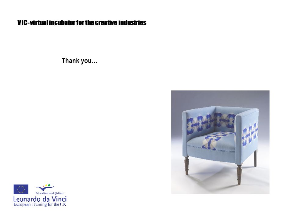 VIC- virtual incubator for the creative industries Thank you…