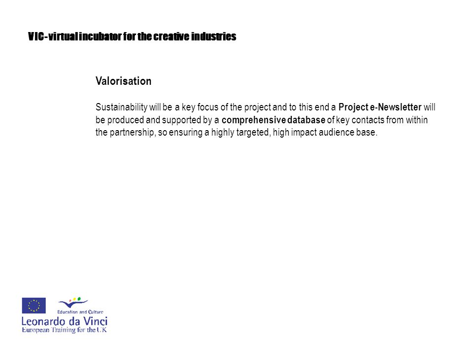 VIC- virtual incubator for the creative industries Valorisation Shared responsibility and ownership of the valorisation process will underpin its success or failure.
