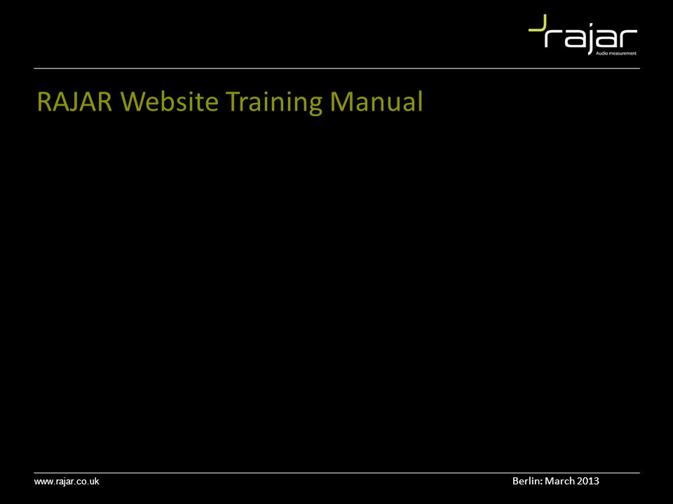 www.rajar.co.uk RAJAR Website Training Manual Berlin: March 2013