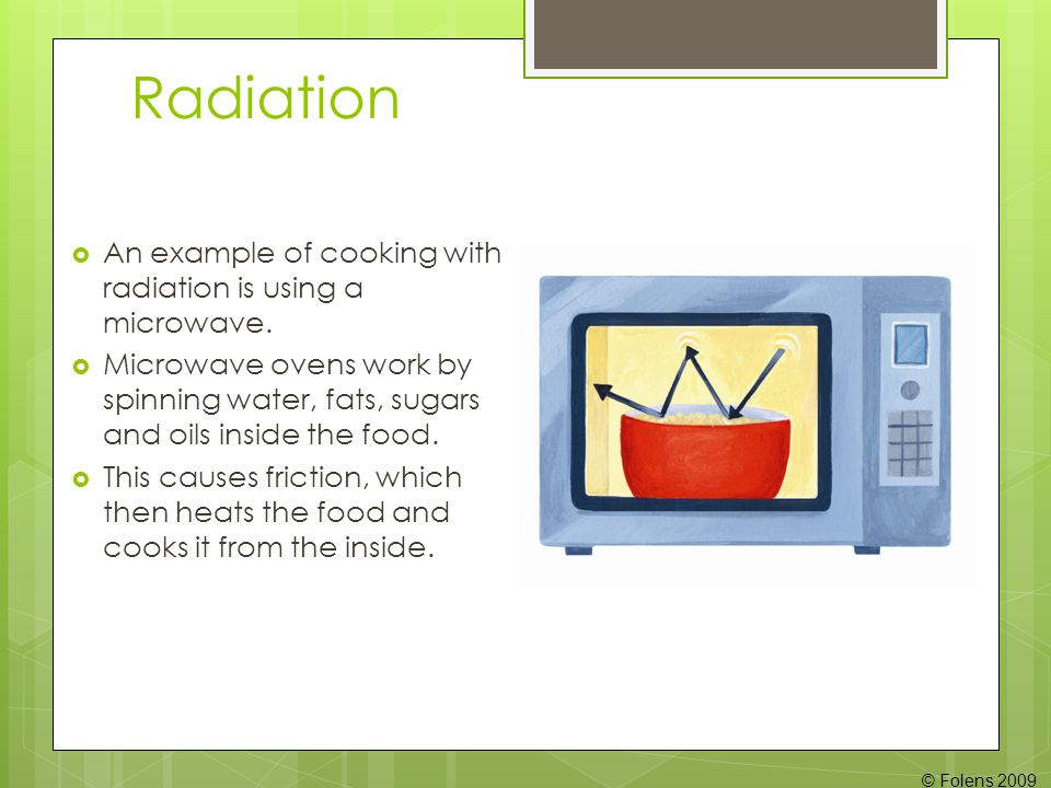 Radiation  An example of cooking with radiation is using a microwave.