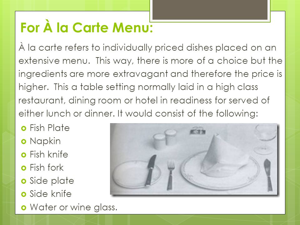 For À la Carte Menu: À la carte refers to individually priced dishes placed on an extensive menu.
