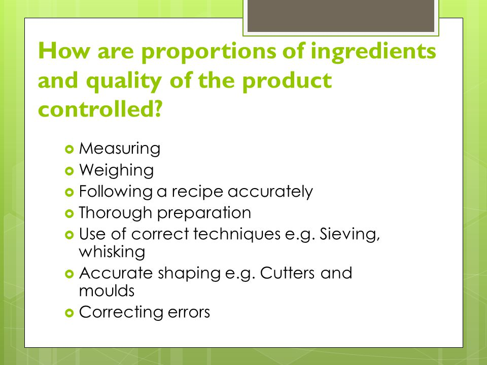 How are proportions of ingredients and quality of the product controlled.