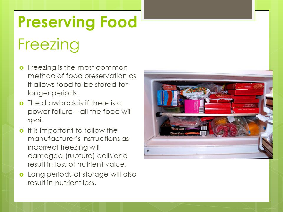 Freezing  Freezing is the most common method of food preservation as it allows food to be stored for longer periods.