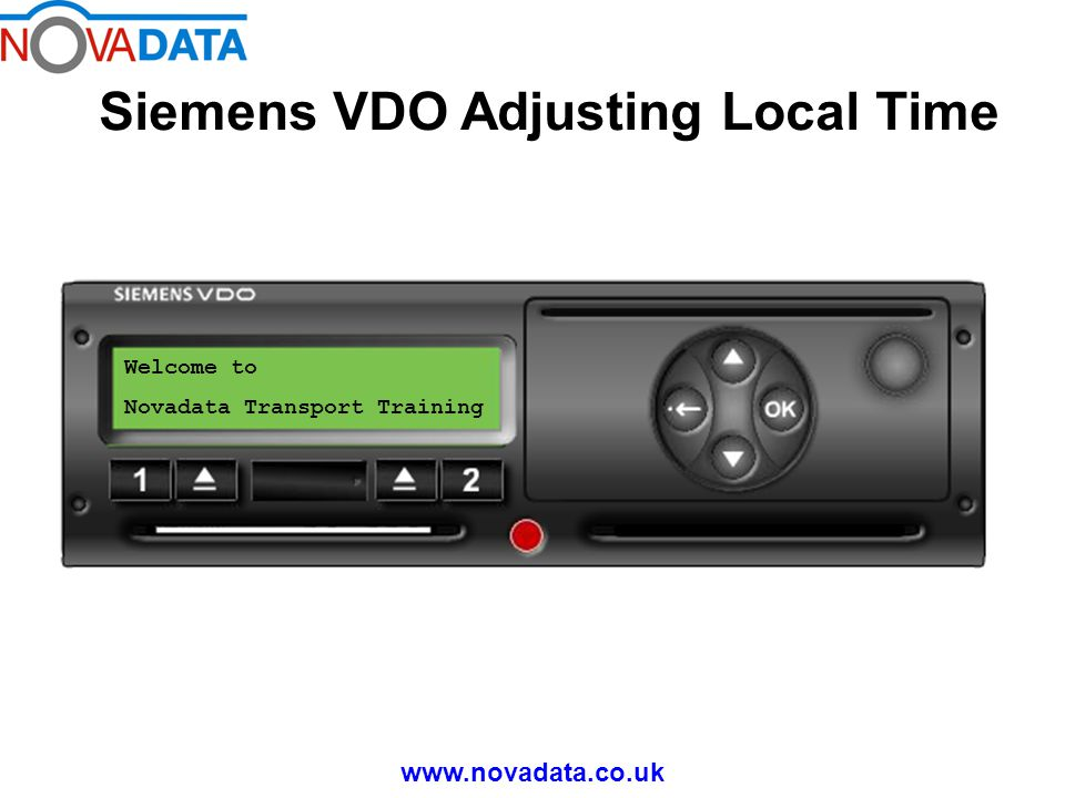 Siemens VDO Adjusting Local Time www.novadata.co.uk Welcome to Novadata Transport Training