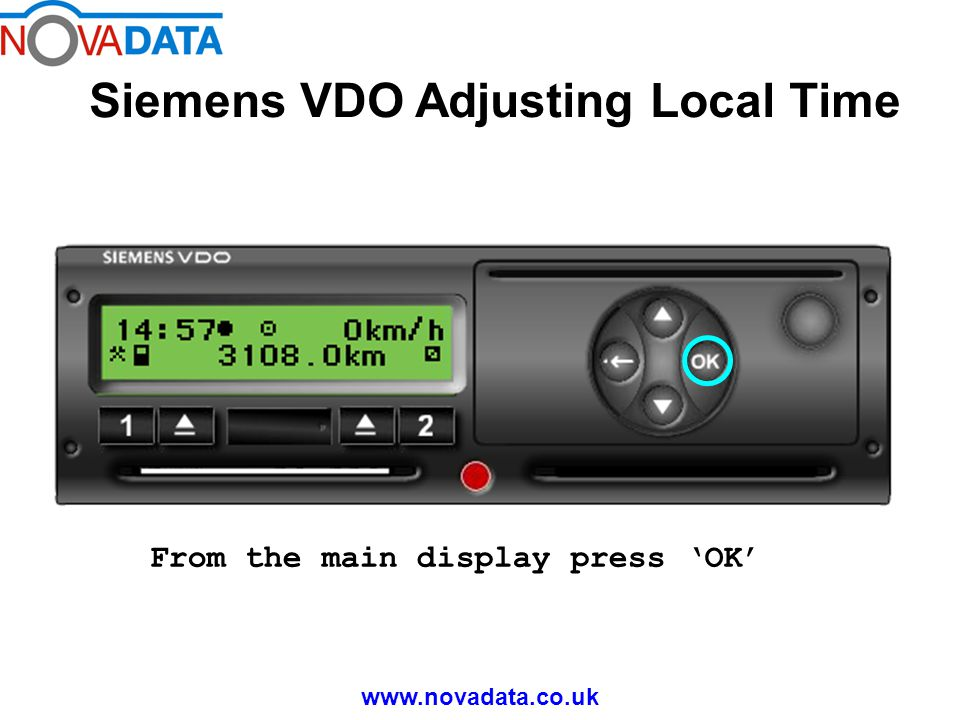 Siemens VDO Adjusting Local Time www.novadata.co.uk From the main display press 'OK'