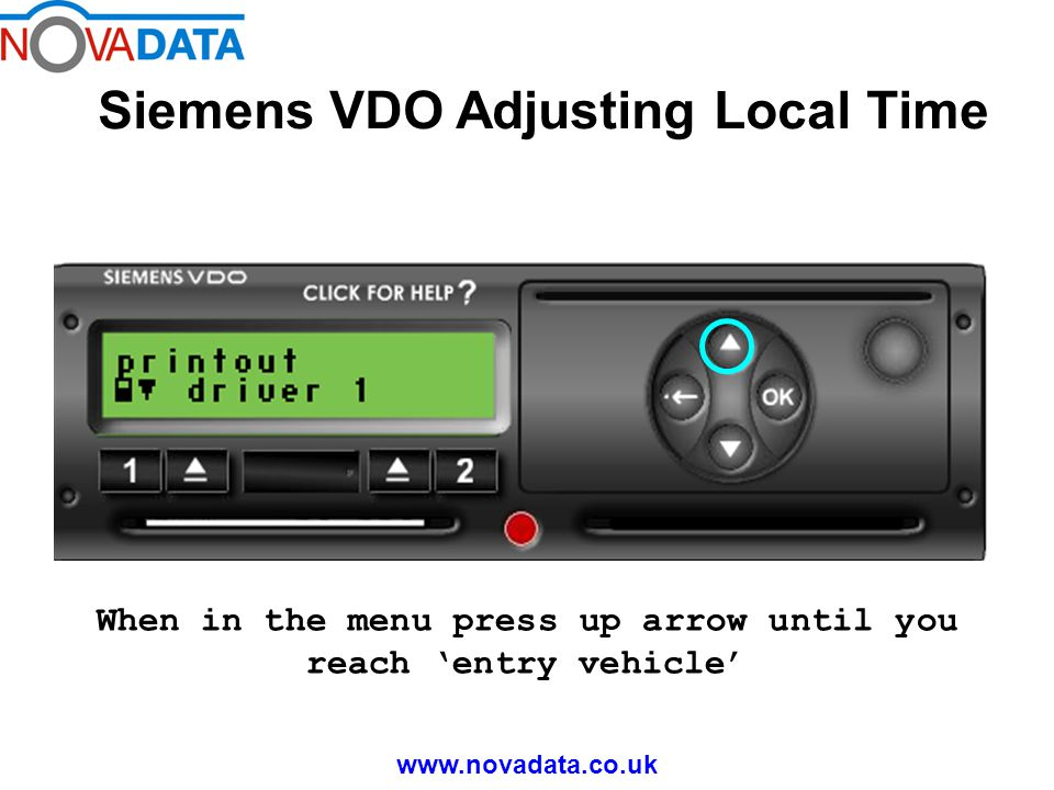 Siemens VDO Adjusting Local Time www.novadata.co.uk When in the menu press up arrow until you reach 'entry vehicle'