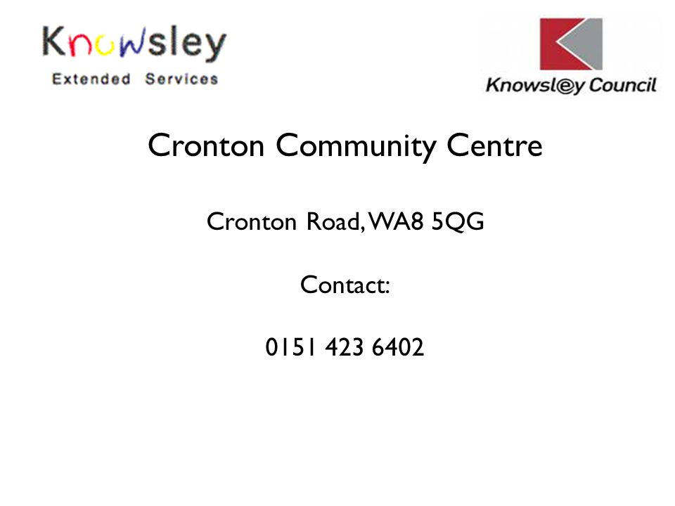 Cronton Community Centre Cronton Road, WA8 5QG Contact: 0151 423 6402