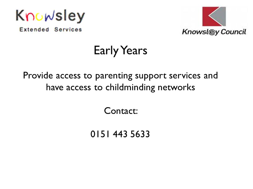 Early Years Provide access to parenting support services and have access to childminding networks Contact: 0151 443 5633