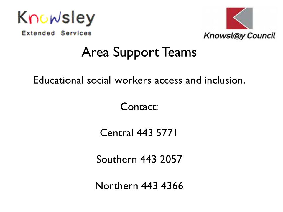 Area Support Teams Educational social workers access and inclusion. Contact: Central 443 5771 Southern 443 2057 Northern 443 4366
