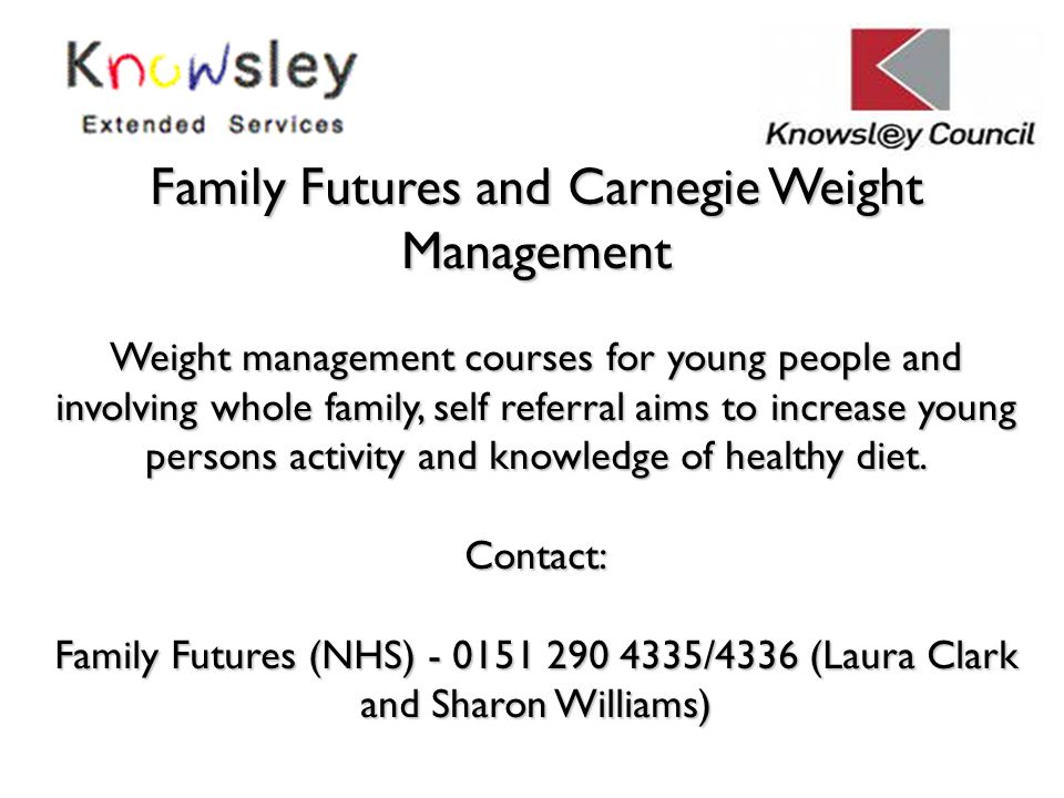 Family Futures and Carnegie Weight Management Weight management courses for young people and involving whole family, self referral aims to increase yo