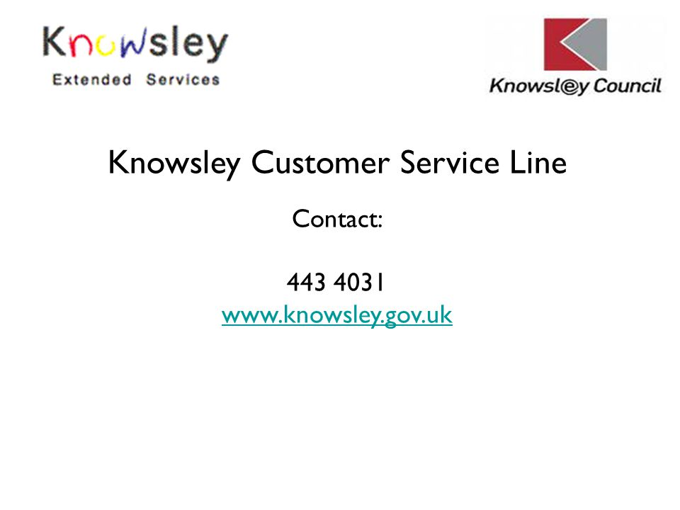 Knowsley Customer Service Line Contact: 443 4031 www.knowsley.gov.uk