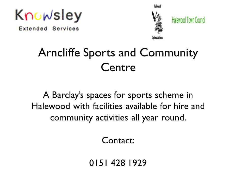 Arncliffe Sports and Community Centre A Barclay's spaces for sports scheme in Halewood with facilities available for hire and community activities all