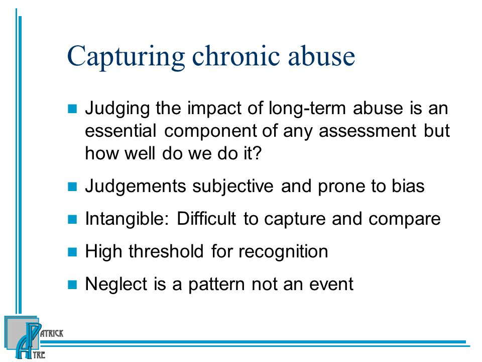 Capturing chronic abuse Judging the impact of long-term abuse is an essential component of any assessment but how well do we do it.