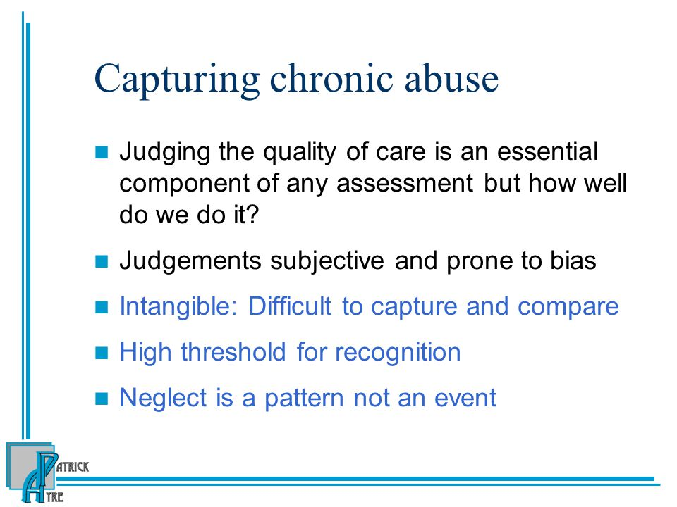 Capturing chronic abuse Judging the quality of care is an essential component of any assessment but how well do we do it.