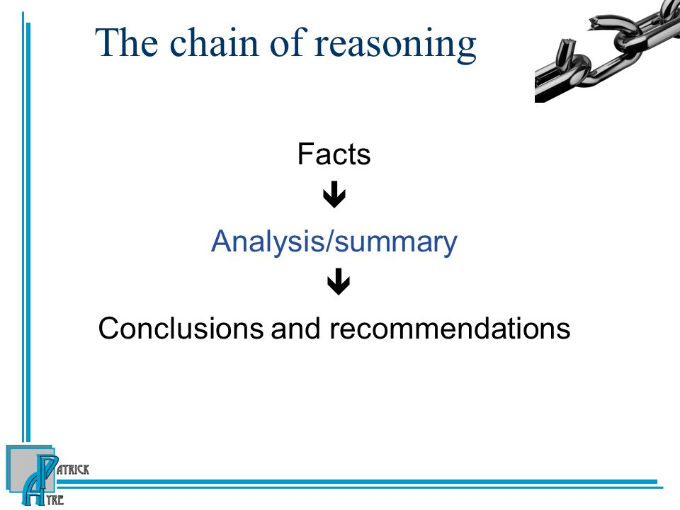 The chain of reasoning Facts  Analysis/summary  Conclusions and recommendations