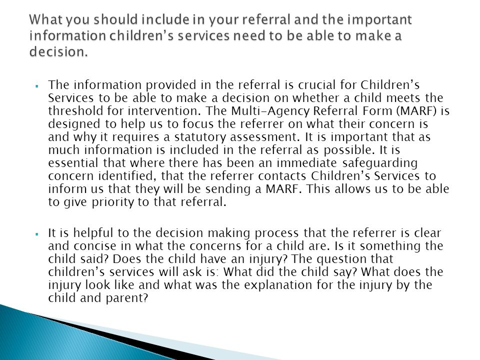  The information provided in the referral is crucial for Children's Services to be able to make a decision on whether a child meets the threshold for intervention.