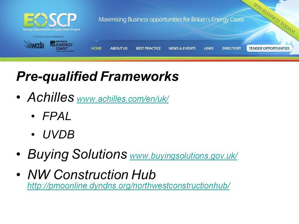 Pre-qualified Frameworks Achilles www.achilles.com/en/uk/ www.achilles.com/en/uk/ FPAL UVDB Buying Solutions www.buyingsolutions.gov.uk/ www.buyingsol