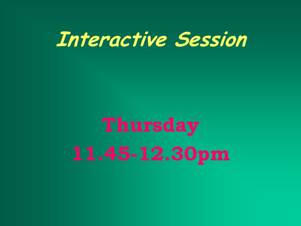 Interactive Session Thursday 11.45-12.30pm